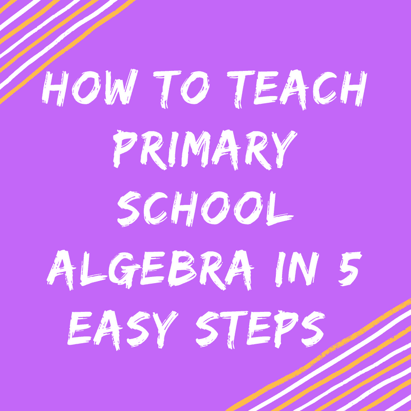 How To Teach Primary School Algebra In 5 Easy Steps